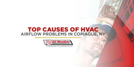Top Causes Of HVAC Airflow Problems in Copiague, NY